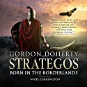 Strategos: Born in the Borderlands, Strategos 1 Audiobook by Gordon Doherty Narrated by Nigel Carrington