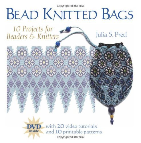 Bead Knitted Bags: 10 Projects for Beaders Who Don