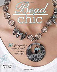 Bead Chic: Stylish Beaded Jewelry Projects and Inspired Variations