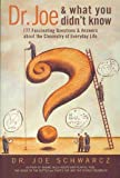 Dr. Joe & What You Didn't Know: 177  Fascinating Questions About the Chemistry of Everyday Life