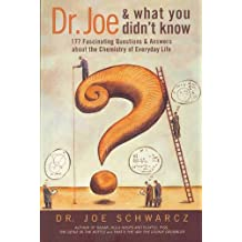 Dr. Joe and What You Didn't Know: 99 Fascinating Questions & Answers about the Chemistry of Everyday Life