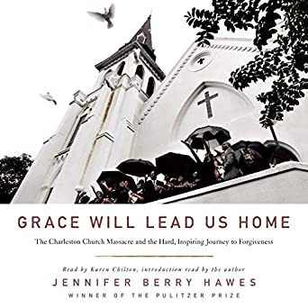 Grace Will Lead Us Home: The Charleston Church Massacre and