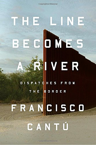 The Line Becomes a River: Dispatches from the Border cover