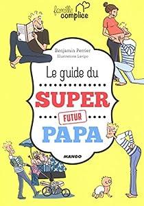 """Afficher """"Le guide du super futur papa"""""""