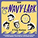 A Fishy Business: The Navy Lark, Volume 23 Radio/TV Program by Lawrie Wyman Narrated by Jon Pertwee, Ronnie Barker, Stephen Murray, Leslie Phillips