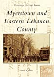 Myerstown and Eastern Lebanon County, Donald R. Brown, 0738598003
