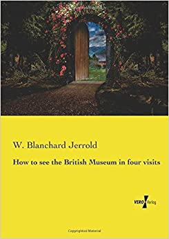 Book How to see the British Museum in four visits by W. Blanchard Jerrold (2014-05-12)