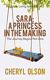 Sara: A Princess in the Making, The Journey Begins (Kingdom Living Series Book 2)