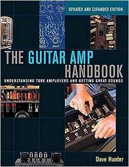 The Guitar Amp Handbook: Understanding Tube Amplifiers and Getting ...
