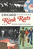 img - for Chicago Rink Rats: The Roller Capital in Its Heyday (Sports) book / textbook / text book