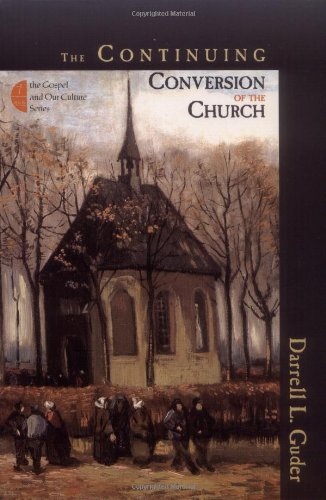 The Continuing Conversion of the Church (The Gospel & Our Culture Series)