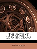 The Ancient Cornish Dram, Edwin Norris, 1177659050