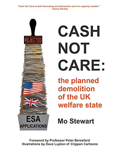 Cash Not Care: the planned demolition of the UK welfare state Mo Stewart