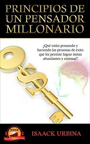Principios de un pensador millonario: ¿Qué están pensando y haciendo las personas de éxito