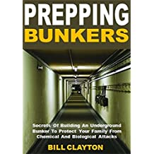 Prepping Bunkers: Secrets Of Building An Underground Bunker To Protect Your Family From Chemical And Biological Attacks