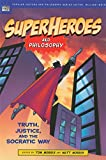Superheroes and Philosophy: Truth, Justice, and the Socratic Way (Popular Culture and Philosophy)