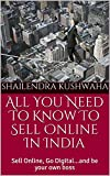 All You Need To Know To Sell Online: Sell Online, Go Digital...and be your own boss