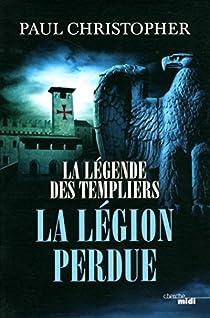 La légende des Templiers, tome 5 : La légion perdue par Christopher