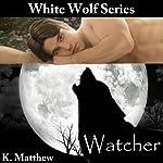 Watcher: White Wolf, Book 4 | K Matthew