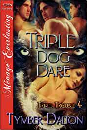 Triple Dog Dare Triple Trouble 4 Siren Publishing Menage