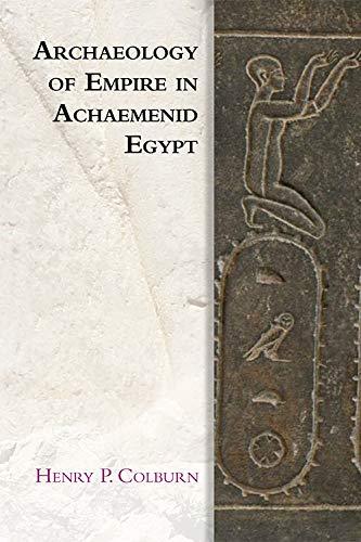 Archaeology of Empire in Achaemenid Egypt (Edinburgh Studies in Ancient Persia)