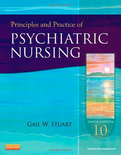 Principles and Practice of Psychiatric Nursing, 10e (Principles and Practice of Psychiatric Nursing (Stuart))