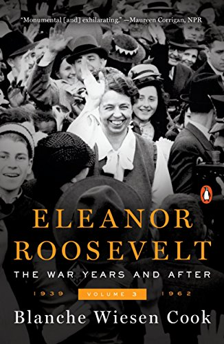Eleanor Roosevelt Volume 3: The War Years and After 19391962