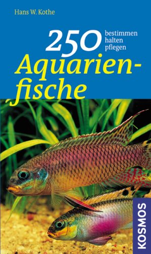 250 Aquarienfische: bestimmen - halten - pflegen
