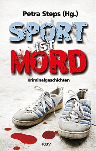 Sport ist Mord: Kriminalgeschichten