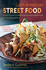 From tamales to tacos, food on a stick to ceviches, and empanadas to desserts, Sandra A. Gutierrez's Latin American Street Food takes cooks on a tasting tour of the most popular and delicious culinary finds of twenty Latin American countries,...