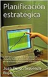 Planificación estratégica: Cada vez con mayor frecuencia se escucha hablar acerca de la importancia de una buena planeación estratégica. (Spanish Edition)
