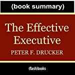 The Effective Executive: The Definitive Guide to Getting the Right Things Done by Peter Drucker - Book Summary | FlashNotes Book Summary