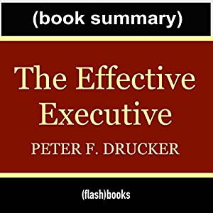The Effective Executive: The Definitive Guide to Getting the Right Things Done by Peter Drucker - Book Summary Audiobook