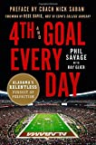 img - for 4th and Goal Every Day: Alabama's Relentless Pursuit of Perfection book / textbook / text book