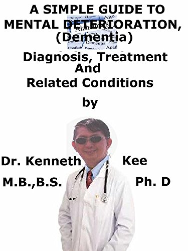A  Simple  Guide  To  Mental Deterioration, (Dementia)  Diagnosis, Treatment  And  Related Conditions (A Simple Guide to Medical Conditions Book 501)