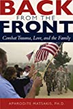 Back from the Front: Combat Trauma, Love, and the Family