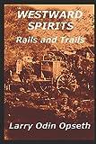 WESTWARD SPIRITS: Rails and Trails (Spirits Series)