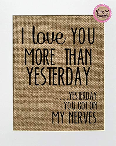 (8x10 UNFRAMED I Love You More Than Yesterday. Yesterday You Got on My Nerves/Burlap Print Sign/Anniversary Gift Rustic Country Shabby Chic Vintage Wedding&Party Decor Love House Sign Funny Love)