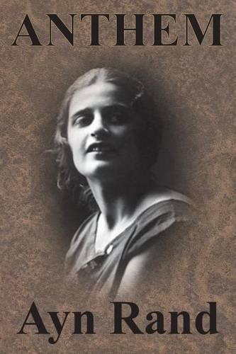 ayn rands views on life presented in her novel anthem Ayn rand's anthem: an appreciation most of her imagery insists on the contrast between the two great competing views of life donate to the atlas society.