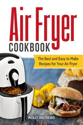 Air Fryer Cookbook: The Best and Easy to Make Recipes for Your Air Fryer by Molly Andrews