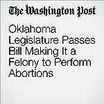 Oklahoma Legislature Passes Bill Making It a Felony to Perform Abortions | Mark Berman