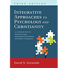 Integrative Approaches to Psychology and Christianity, Third Edition: An Introduction to Worldview Issues, Philosophical Foundations, and Models of Integraiton