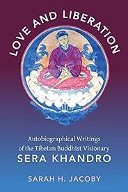 Love and Liberation: Autobiographical Writings of the Tibetan Buddhist Visionary Sera Khandro (English Edition