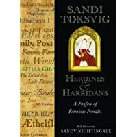 Heroines and Harridans: A Fanfare of Fabulous Females of Sandi Toksvig, with illustrations by Sandy Nightingale 1st (first) Edition on 24 October 2012
