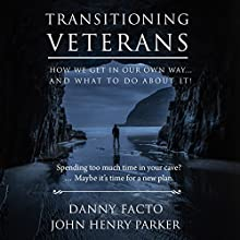 Transitioning Veterans: How We Get in Our Own Way... And What to Do About It! Audiobook by John Henry Parker Narrated by John Henry Parker