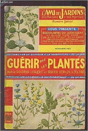 L'AMI DES JARDINS - NUMERO SPECIAL : GUERIR PAR LES PLANTES - VOUS PRESENTE 600 PLANTES QUI GUERISSENT ET QUI FONT VIVRE VIEUX - UN GUIDE COMPLET DE LA SANTE PAR LES PLANTES MEDICINALES - TOUTES LES INFUSIONS, TOUTES LES DOSES, TOUS LES REGIMES. ePub
