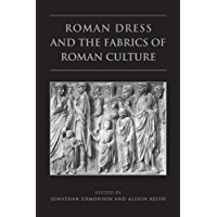 Roman Dress and the  Fabrics of  Roman Culture (Phoenix Supplementary Volumes Book 46)