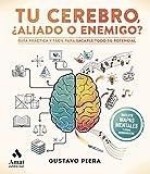 Tu cerebro, ¿aliado o enemigo?: Guía práctica y fácil para sacarle todo su potencial