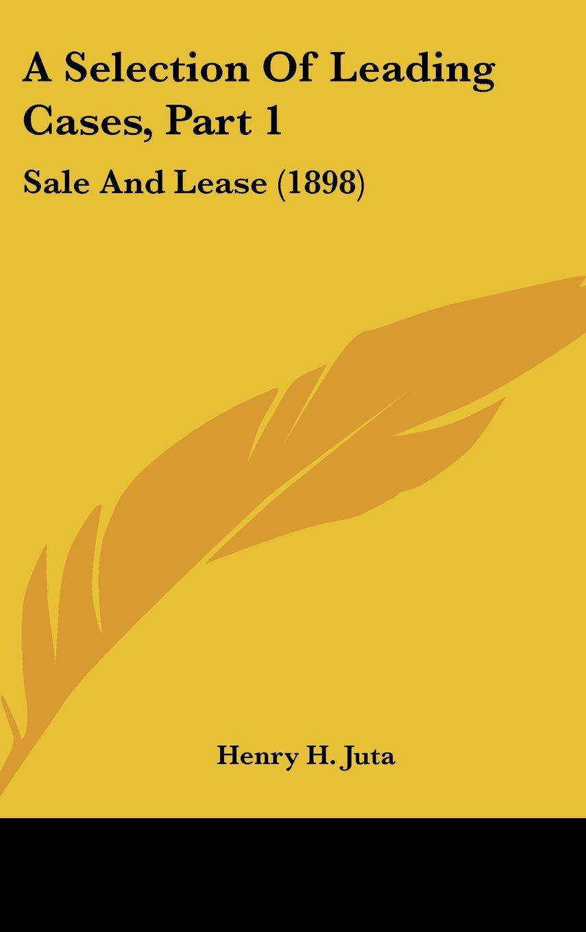 Read Online A Selection Of Leading Cases, Part 1: Sale And Lease (1898) pdf