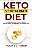 Keto Vegetarian Diet: A Vegetarian Approach To Burn Fat, Be Mindful And Beat Inflammation